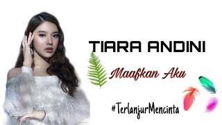 Download Tiara Andini - Maafkan Aku #TerlanjurMencinta (lirik)