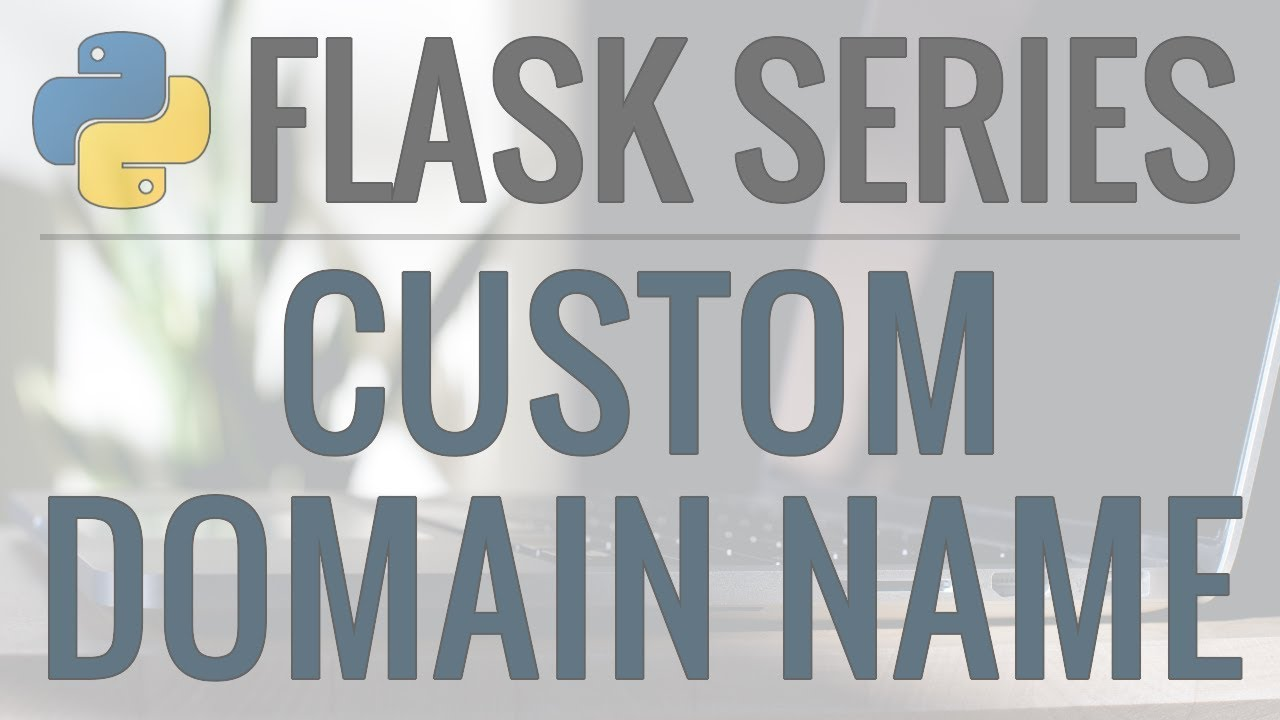 Python Flask Tutorial: How to Use a Custom Domain Name for Our Application