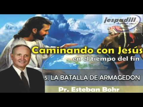 5. LA BATALLA DE ARMAGEDON - CAMINANDO CON JESÚS EN EL TIEMPO DEL FIN - PR. ESTEBAN BORH