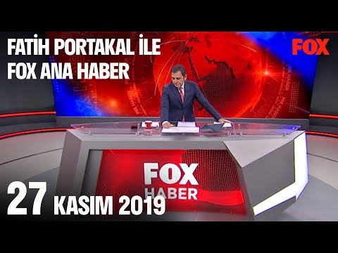 27 Kasım 2019 Fatih Portakal ile FOX Ana Haber
