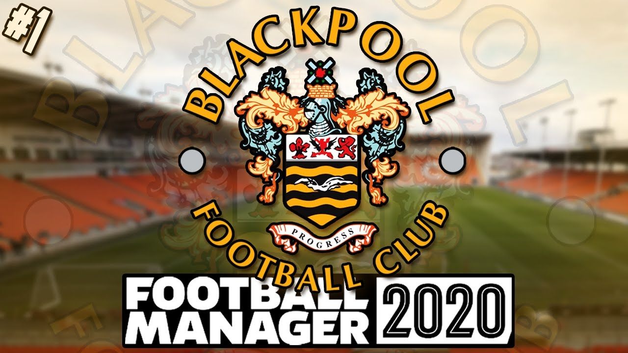 The Revival Of Blackpool Fc Blackpool Fc 1 Football Manager 2020 Youtube
