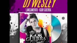 IGOR GUERRA - NÃO CONSIGO TE ESQUECER ( LANÇAMENTO DJ WESLEY 2016 )