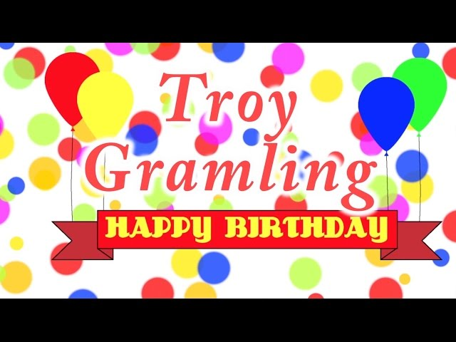 Happy Birthday Troy Gramling Song