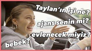 TAYLAN'IN İŞİ NE? Bebek? O Ajans Benim Mi? | Arabada Soru & Cevap