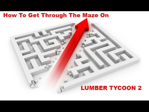 HOW TO GET THROUGH THE MAZE IN LUMBER TYCOON 2 IN 1:30 March 21/22
