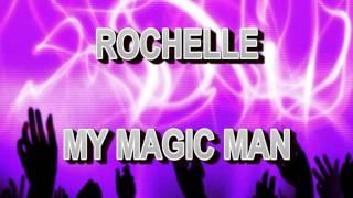 ROCHELLE MY MAGIC MAN