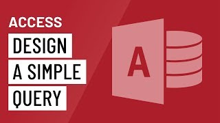 Access 2016: Designing a Simple Query