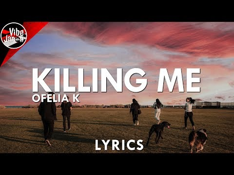 Ofelia K - Killing Me (Lyrics)