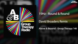 19 Hz - Round & Round (David Broaders Remix) [Above & Beyond - Group Therapy 146]