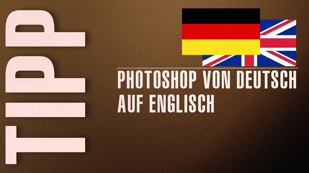 Photoshop blitzschnell auf englisch umstellen von for Von deutsch auf englisch