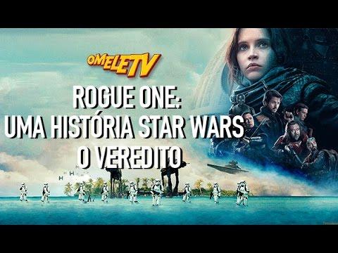 Rogue One: Uma História Star Wars - O Veredito | OmeleTV