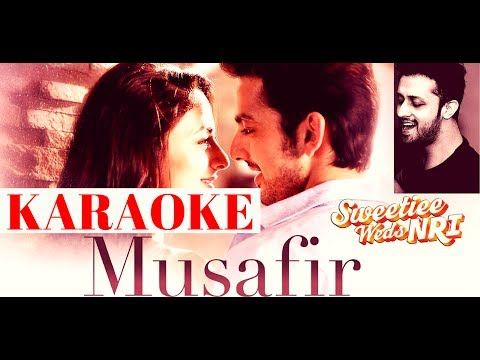 Musafir karaoke Song with lyrics | Sweetiee Weds NRI | Palak Muchhal | musafir atif aslam song