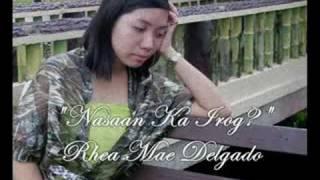 Nasaan Ka Irog?- Rhea Mae Delgado