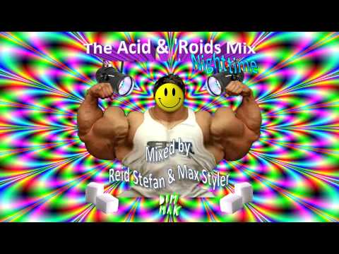 The Acid & 'Roids Mix - Nighttime (Mixed by Max Styler and Reid Stefan)