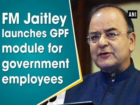FM Jaitley launches GPF module for government employees - ANI News