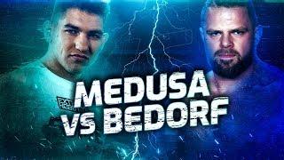 MEDUSA VS BEDORF *starcie*