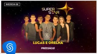Lucas e Orelha - Presságio (SuperStar 2015) [Áudio Oficial]