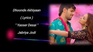 dhoonde-akhiyaan-lyrics-jabariaya-jodi-sidharth-malhotra-parineeti-chopra-yasser-desai