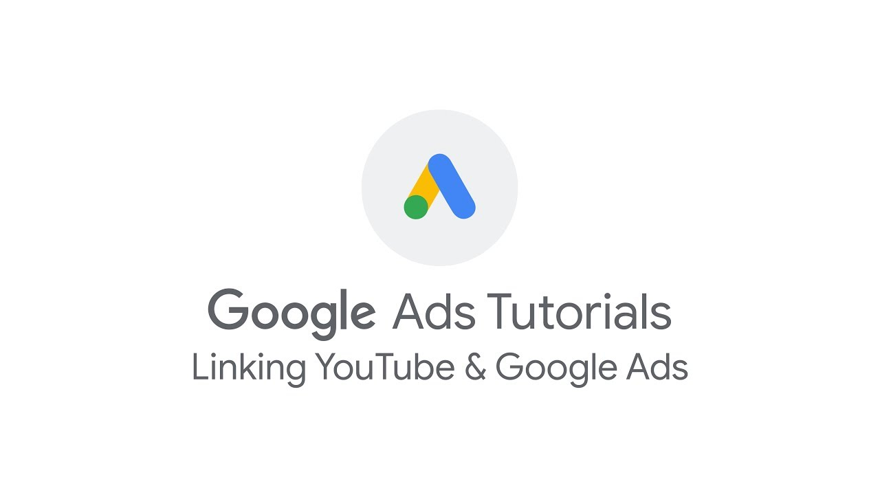 Google Ads Tutorials: Linking YouTube and Google Ads