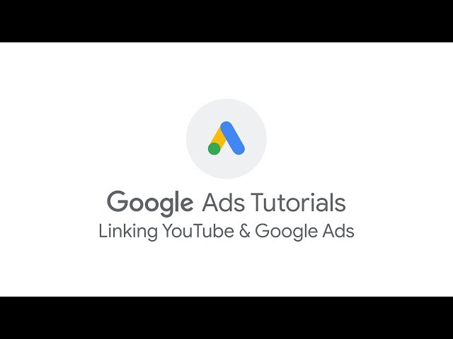 [Google Ads] Google Ads Tutorials: Linking YouTube and Google Ads