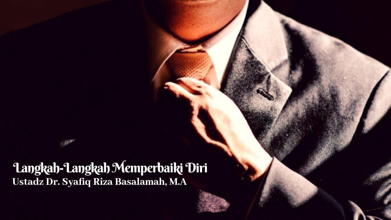 Langkah-Langkah Memperbaiki Diri – Ustadz Dr. Syafiq Riza Basalamah, M.A :)=