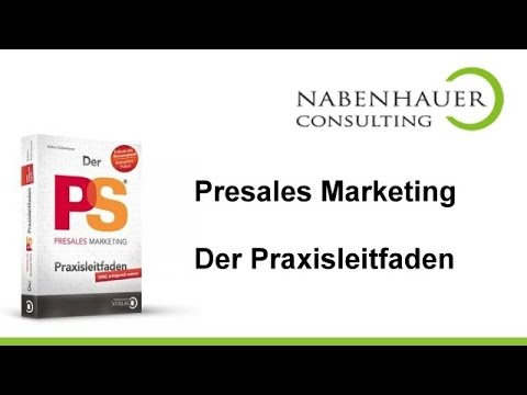 Verkaufen mit dem PreSales Marketing Prinzip - Der PreSales Marketing Praxisleitfaden
