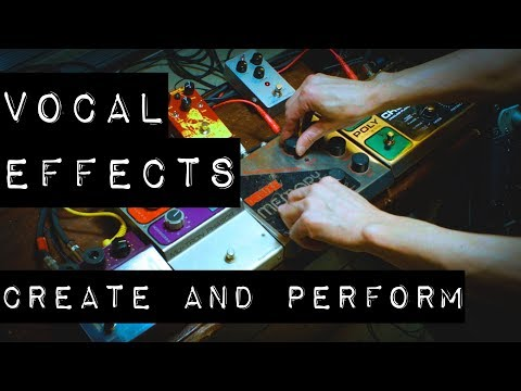 How to Create and Perform Your Own Vocal Effects