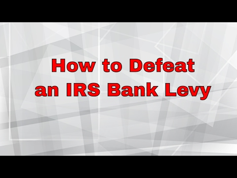 How To Defeat an IRS Bank Levy Ep.2017-09