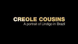 CREOLE COUSINS - A portrait of LiNDiGo in Brazil   Full documentary