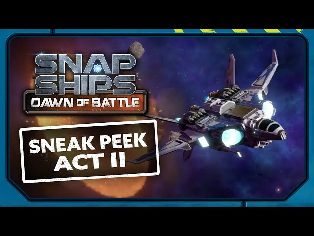 NEXT ON Snap Ships Dawn of Battle Act II