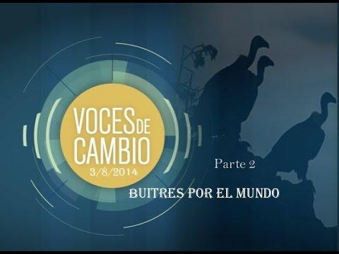 """Voces de Cambio-""""Buitres por el mundo"""" -programa completo -parte 2 / 2- (3/ 8 /2014 )"""