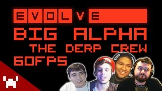 WE'RE PRO - Evolve BIG ALPHA (PC Gameplay 1080p 60FPS) w/ The Derp Crew!