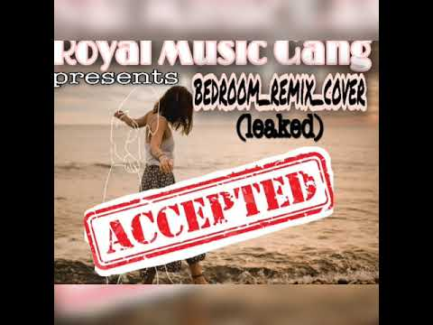 Bedroom Remix Cover (leaked)_Royal Music Gang