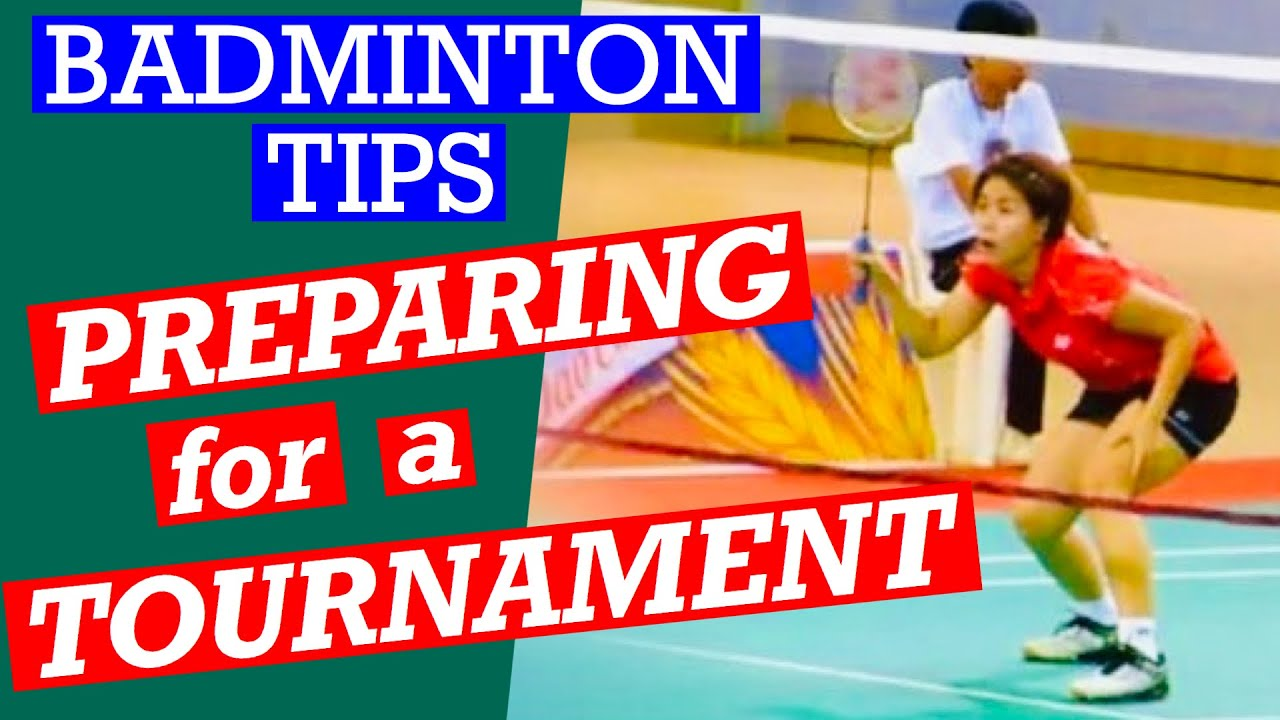 BADMINTON TIPS- How to Prepare for a Tournament