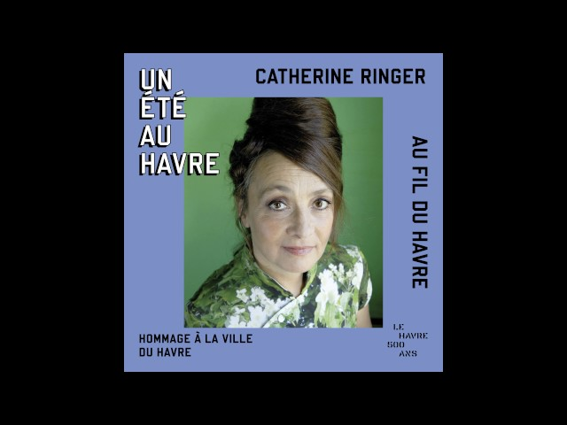 Catherine Ringer - Au fil du Havre