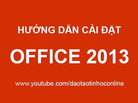 Hướng dẫn cách cài đặt Microsoft Office 2013 chi tiết
