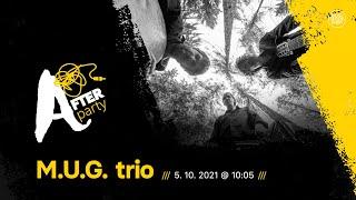 Afterparty: M.U.G. trio