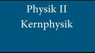 Physik II -Vorlesung 13: Kernphysik