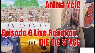Anima Yell! Episode 6 Live Reaction. THE BIG STAGE
