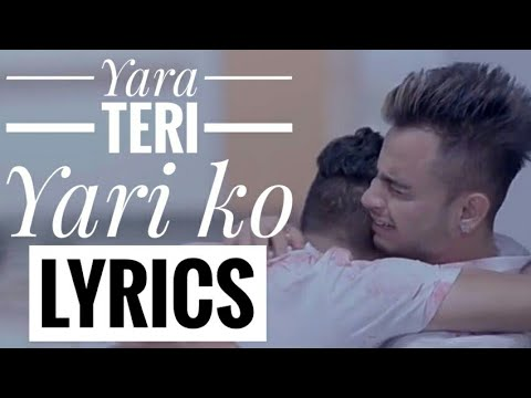 Yaara Teri Yaari Ko Full Lyrics | Most Emotional Heart Touching Friendship  Song 2018