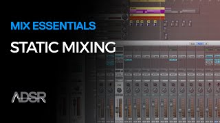 Mix Essentials - Finish Tracks Quicker with Static Mixing