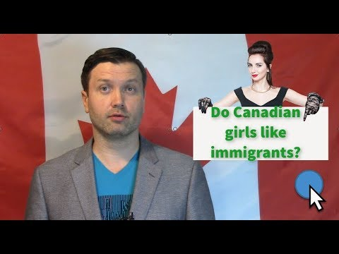 Do Canadian Girls Like Immigrants, Canadian Newcomers?