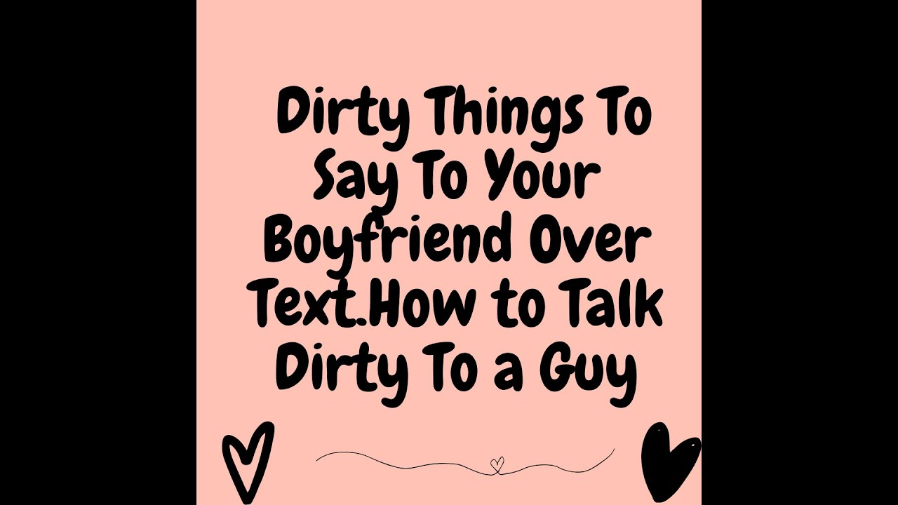 To your in bed say naughty things boyfriend to 27 Phrases