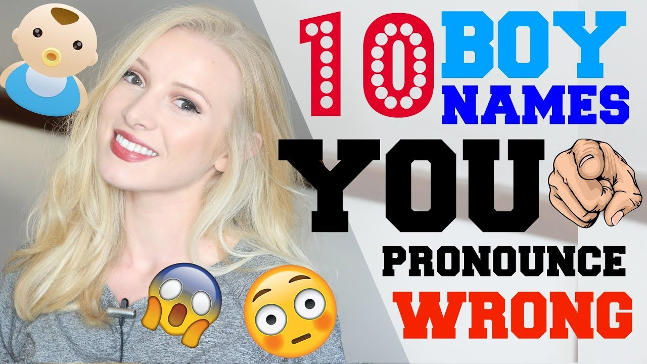 10 boy names YOU pronounce INCORRECTLY | 2018 Baby Name Ideas