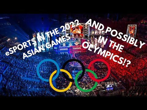 eSports in the 2022 Asian Games!!! And possibly in the Olympics??? (Re-Upload)