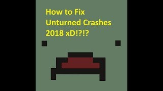 Easy fix to the recent Unturned Crashes 7/24/2018