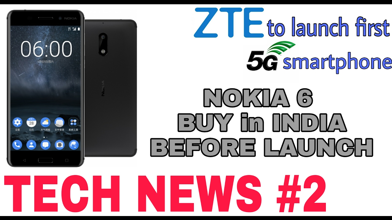 Buy Nokia 6 In India Before Lunch , Zte Gigabyte First Phone With 5g  Support , 5g Speed (tec #2)