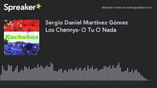 Los Chennys- O Tu O Nada (hecho con Spreaker)