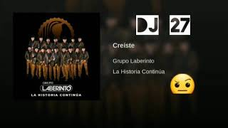 Creíste ♡ Grupo Laberinto 》♡SUBALE