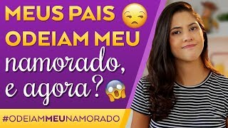 MEUS PAIS ODEIAM MEU NAMORADO | Dora Figueiredo